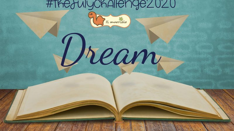 #thejulychallenge2020: Dream